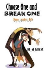 Choose One And Break One (Dipper x Reader x Bill ) by Pen_on_Paper1205