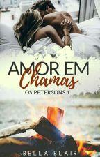 Amor em Chamas - Os Petersons - Livro 1 by BelaBlair