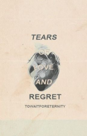 Tears of Love and Regret by towaitforeternity