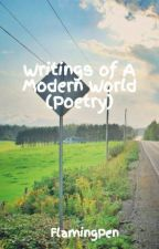 Writings of A Modern World (Poetry) by FlamingPen