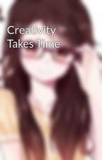 Creativity Takes Time by Jennifer5082