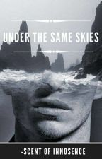 Under the same skies (Book 1)(Editing ) by scentofinnosence