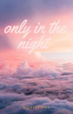 Only In The Night [Phan] by bionkers123