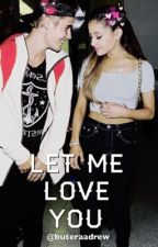 Let me love you (jariana) by buteraadrew