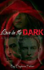 Love in the Dark (Star Wars - The New Generation FF)[ON-HOLD TILL THE LAST JEDI] by DaphneFisherOfficial