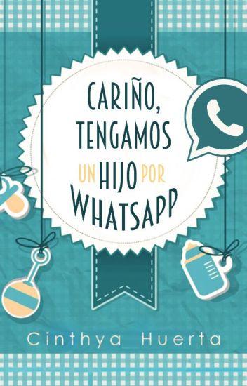 Cariño, tengamos un hijo por WhatsApp [Wattys 2017]