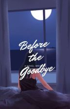 Before the Goodbye by Mhedificent