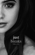 Just Breaks [Sequel of BAL] // VERY SLOW UPDATE by aywithu