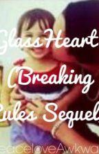 GlassHeart. (Breaking Rules Sequel) by MemKween