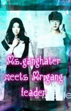 Ms. Gang Hater Meets Mr.Gang Leader by RocketChic