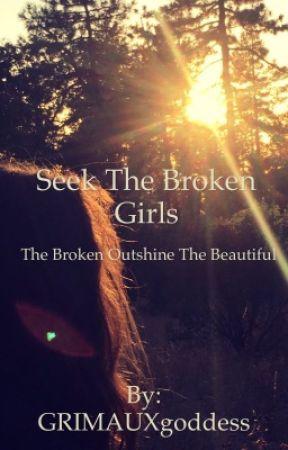 Seek The Broken Girls by GRIMAUXgoddess