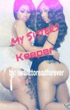 My Sisters Keeper- Urban Fiction by Iwanttoreadforever