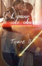 L'amour Et Le Côté Obscur [Tome II]  Star Wars by Beyond-The-Sky