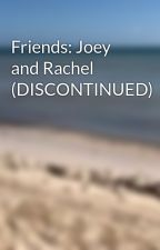 Friends: Joey and Rachel (DISCONTINUED) by FantacyGirly101