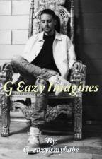 G-eazy Imagines  by G-eazyismybabe