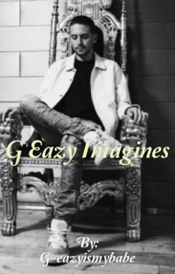 G-eazy Imagines