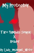 My Protector (Taro Yamada (Senpai) X Reader) by Lady_midnight_writer