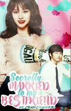 Secretly Married to my Bestfriend[On-Hold] by Baebae_Ella