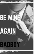 Be Mine Again Bad Boy by ScarletSAmstorm2