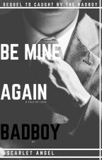 Be Mine Again Bad Boy by ScarletSAmstorm2
