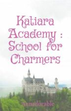 Katiara Academy : School for Charmers by Aenadorable