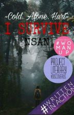 I SURVIVE (#Wattys2016) by NSAN21