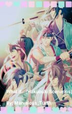What If... (Hakuouki Scenarios) by Marvelous_Trash