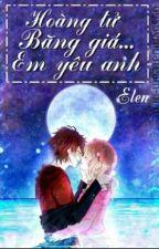 Hoàng Tử Băng Giá...Em Yêu Anh by Ellen01644_TLL