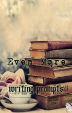 Even More Writing Prompts by Lady_of_Erudite
