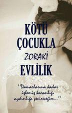Kötü Çoçukla Zoraki Evlilik  by ___uykucu___