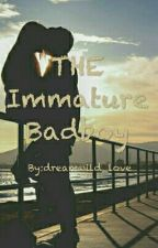 The Immature Bad Boy by dreamwild_love