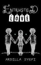 Entrusted Love by ArdillaSyefi