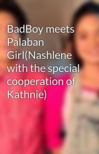 BadBoy meets Palaban Girl(Nashlene with the special cooperation of Kathnie) by WeLoveNashlene