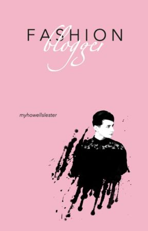 fashion blogger, book one // phan (currently editing / chapters are missing) by myhowellslester