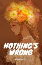 Nothing's Wrong by bodadol11