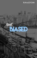 biased ✧ open by Taeill