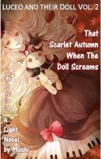 LUCEO and their Doll Vol. 2 - That Scarlet Autumn When The Doll Screams by mushiworks