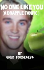 No one like you (A Drapple fanfic) by gred_forge4ev4