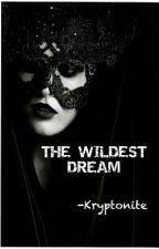 THE WILDEST DREAM by Kryptonite1710