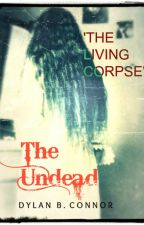 The Undead: The Living Corpse by dbconnor