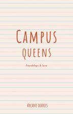 Campus Queens [Completed] #wattys2016 by karinderyanialex
