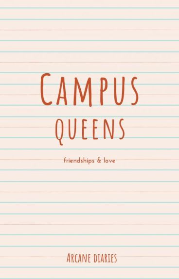 Campus Queens [Completed] #wattys2016