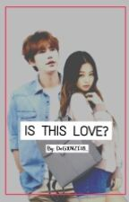 Is This Love? [REAL STORY] by DeGXNZI18_