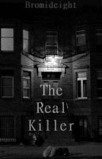 The Real Killer by Bromideight