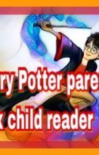 Harry Potter parent x child reader( closed) by AmyDunbar2
