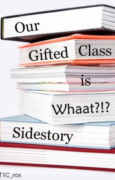 Our Gifted Class is Whaat?!? Sidestory
