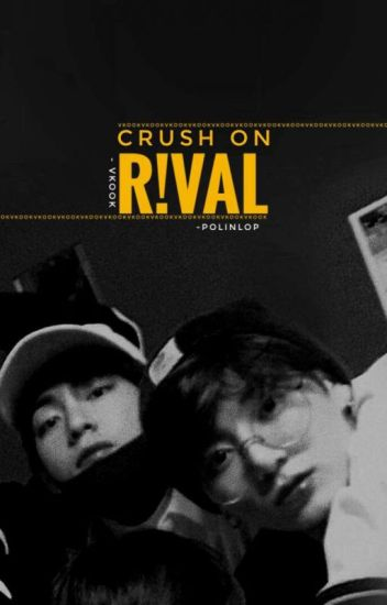 Crush on R!VAL [VKOOK]✔