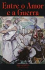 Entre o Amor e a Guerra by PamelaLemes