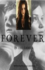 Forever in the Games- UNDER EXTREME EDITING  by AmyTheFangirl