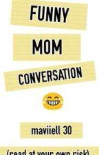 Funny Conversations (Mom Edition) by maviiell30